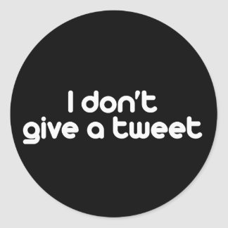 I don't give a tweet classic round sticker