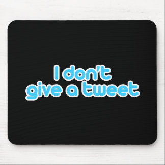 I don't give a tweet mouse pad