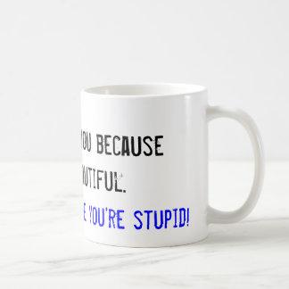 I don't hate you because you're beautiful... coffee mug