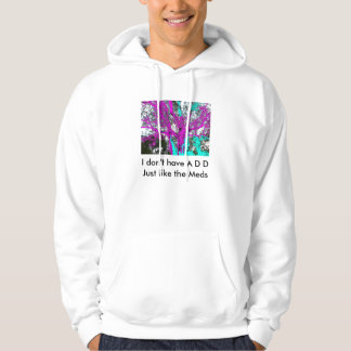I don't have A D D Hoodie