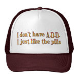 I Don't Have A.D.D. - I Just Like The Pills Trucker Hat