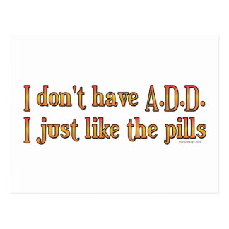 I Don't Have A.D.D. - I Just Like The Pills Postcard