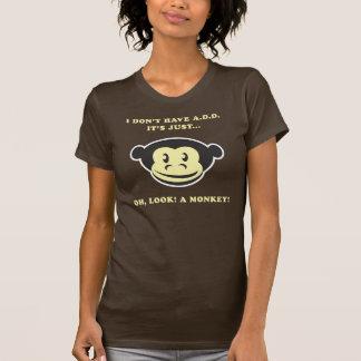 I Don't Have A.D.D. It's Just...Oh, Look! A Monkey Tshirts