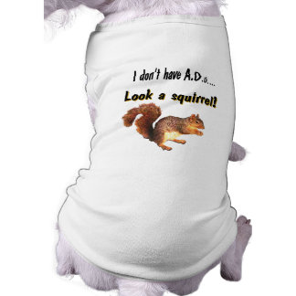 I don't have A.D.D...  Look a squirrel! Doggie T Shirt