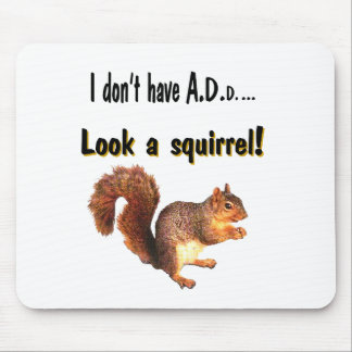 I don't have A.D.D...  Look a squirrel! Mouse Pad