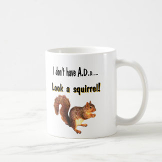 I don't have A.D.D...  Look a squirrel! Classic White Coffee Mug