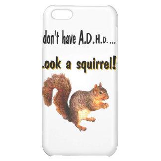 I don't have A.D.H.D .... Look a Squirrel iPhone 5C Cover