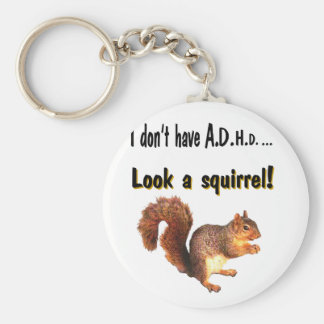 I don't have A.D.H.D .... Look a Squirrel Basic Round Button Keychain