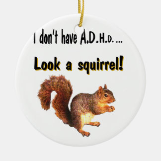 I don't have A.D.H.D .... Look a Squirrel Double-Sided Ceramic Round Christmas Ornament