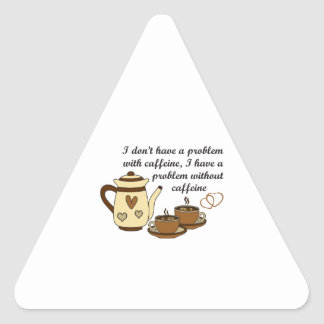 I DONT HAVE A PROBLEM TRIANGLE STICKER