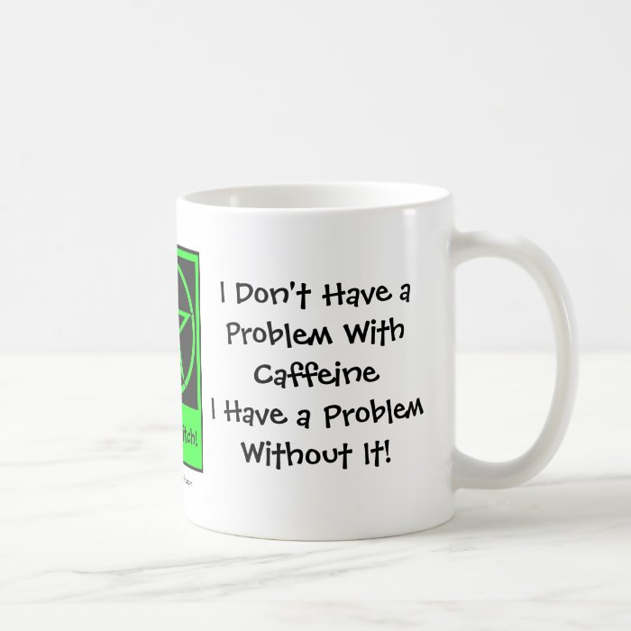 I Dont Have a Problem with Caffeine Coffee Cup/Mug Coffee Mug
