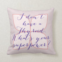 I don't have a Thyroid. What's your superpower? Throw Pillow