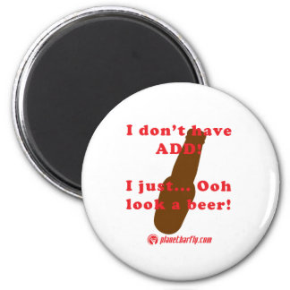 I don't have ADD. I just.. Ooh look a beer! 2 Inch Round Magnet