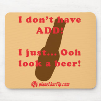 I don't have ADD. I just.. Ooh look a beer! Mouse Pad