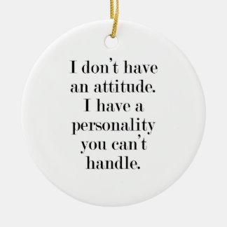 I don't have an attitude ceramic ornament