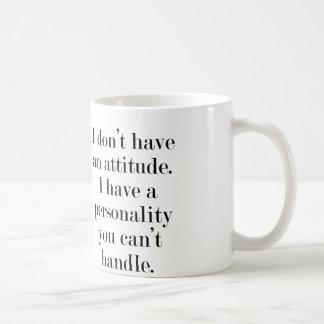 I don't have an attitude coffee mug
