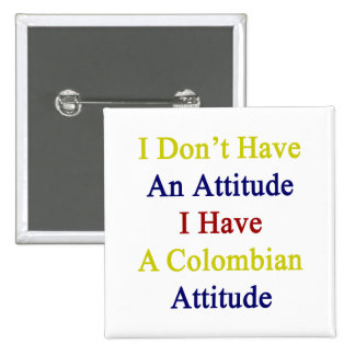 I Don't Have An Attitude I Have A Colombian Attitu 2 Inch Square Button