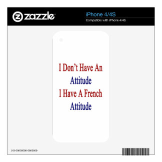 I Don't Have An Attitude I Have A French Attitude. Skins For iPhone 4S