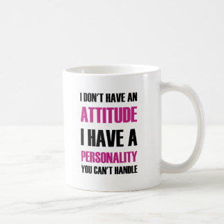 I Don't Have An Attitude I Have A Personality You Coffee Mug