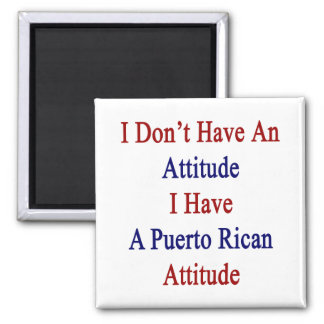 I Don't Have An Attitude I Have A Puerto Rican Att 2 Inch Square Magnet