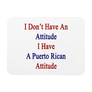 I Don't Have An Attitude I Have A Puerto Rican Att Rectangular Photo Magnet