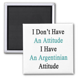 I Don't Have An Attitude I Have An Argentinian Att 2 Inch Square Magnet