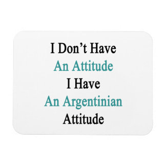 I Don't Have An Attitude I Have An Argentinian Att Rectangular Photo Magnet