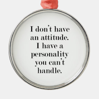 I don't have an attitude metal ornament