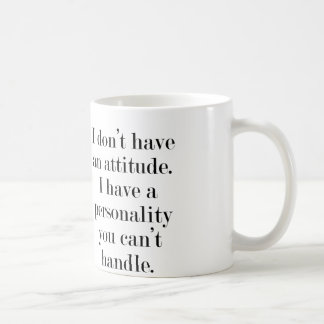I don't have an attitude coffee mugs