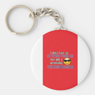 I don't have an attitude problem. I've got a perso Keychain