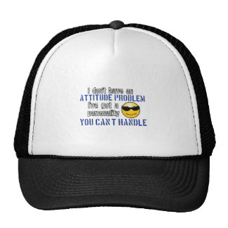 I don't have an attitude problem. I've got a perso Trucker Hat