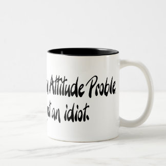 I don't have an attitude problem Two-Tone coffee mug