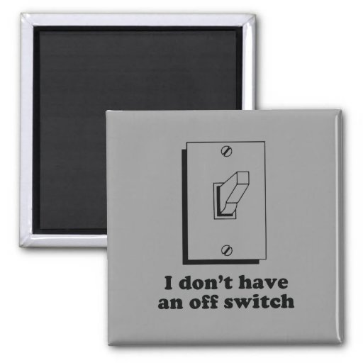 I dont have an Off switch baby t-shirt 2 Inch Square Magnet