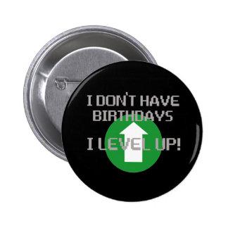 I Don't Have Birthdays... Pin