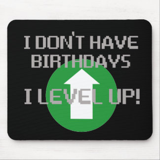 I Don't Have Birthdays... Mouse Pad