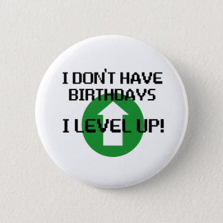 I Don't Have Birthdays... Pinback Button