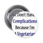 I Don't Have Complications Because I'm A Vegetaria Button