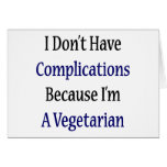 I Don't Have Complications Because I'm A Vegetaria Greeting Card
