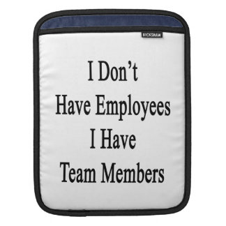 I Don't Have Employees I Have Team Members Sleeve For iPads