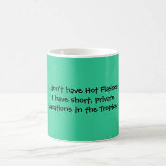 I don't have Hot Flashes I have short, privatev... Classic White Coffee Mug