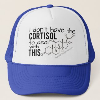I don't have the Cortisol to deal with THIS! Trucker Hat