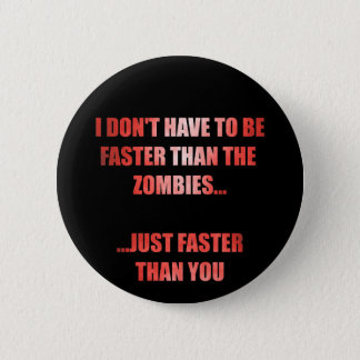 I Don't Have to be Faster than the Zombies Button