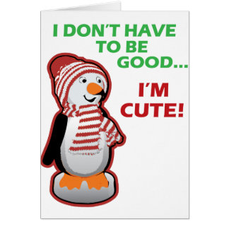 I Don't Have To Be Good...I'm Cute! Card