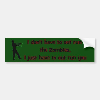 I don't have to out run the Zombies Bumper Sticker
