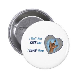 I Don't Just Kiss Lips, I READ Them: ASL Pinback Button