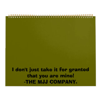 I don't just take it for granted that you are m... calendar