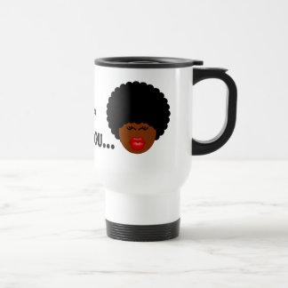 I Don't Just Think That I'm Better Than You - I Am Travel Mug