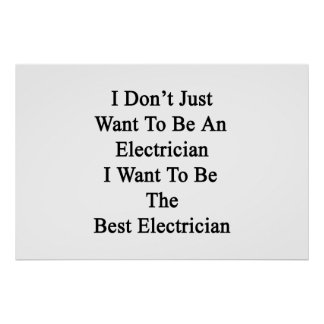 I Don't Just Want To Be An Electrician I Want To B Poster