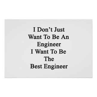 I Don't Just Want To Be An Engineer I Want To Be T Poster