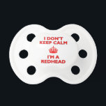 """I Don&#39;t Keep Calm I&#39;m a Redhead Pacifier<br><div class=""""desc"""">I Don&#39;t Keep Calm I&#39;m a Redhead. This is a &#39;take&#39; from the historic poster from the WW2 which was issued by the British Government. It is a humorous image to be worn by someone who is proud to be a redhead, a ginger top, or a demure auburn person. This...</div>"""